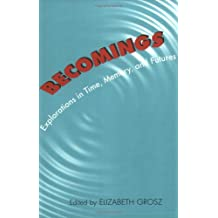 Becomings: Explorations in Time, Memory, and Futures