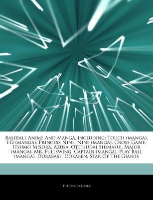 [ Articles on Baseball Anime and Manga, Including: Touch (Manga), H2 (Manga), Princess Nine, Nine (Manga), Cross Game, Itsumo Misora, Azusa, Otetsudai S Hephaestus Books ( Author ) ] { Paperback } 2011
