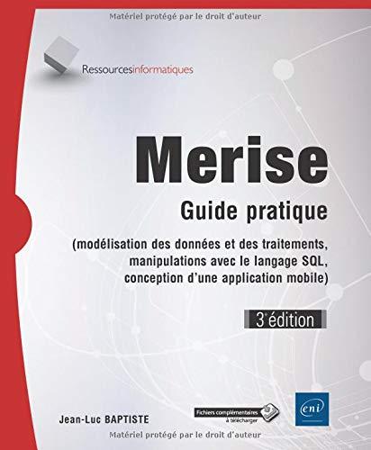 Merise - Guide pratique (3e édition) - (modélisation des données et des traitements, manipulations avec le langage SQL,...) Broché – 12 septembre 2018 Jean-Luc Baptiste Editions ENI 2409015344 Informatique