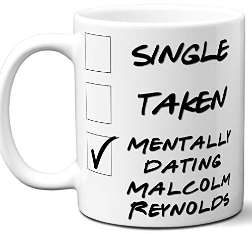 Funny Malcolm Reynolds Mug. Single, Taken, Mentally Dating Coffee, Tea Cup. Best Gift Idea for Any Firefly, Serenity TV Series Fan, Lover. Women, Men Boys, Girls. Birthday, Christmas. 11 oz.