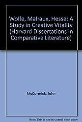 WOLFE MALRAUX HESSE (Harvard Dissertations in Comparative Literature)