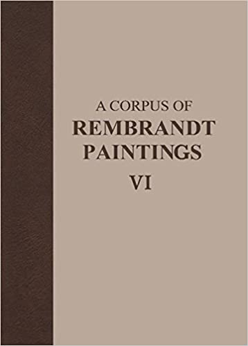 A Corpus of Rembrandt Paintings VI A Complete Survey Rembrandt/'s Paintings Revisited