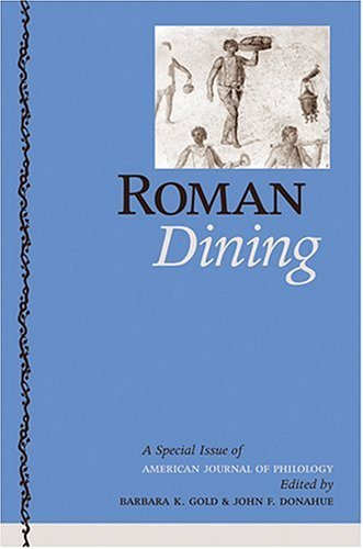 Roman Dining: A Special Issue of The American Journal of Philology
