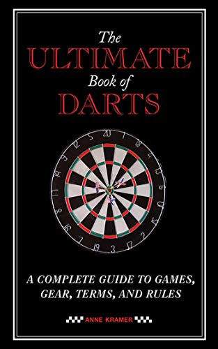 The Ultimate Book of Darts: A Complete Guide to Games, Gear, Terms, and -