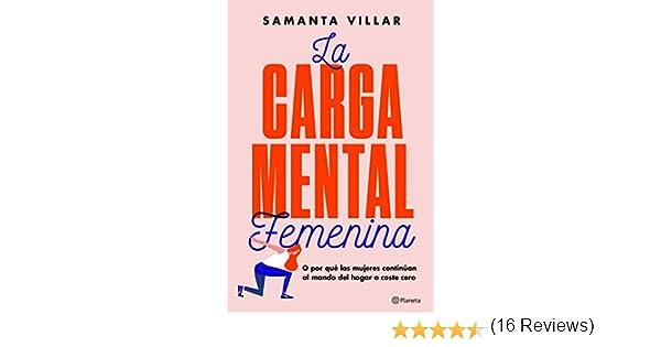 La carga mental femenina: O por qué las mujeres continúan al mando del hogar a coste cero No Ficción: Amazon.es: Villar, Samanta, Brun Moreno, Sara: Libros