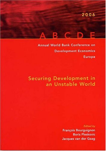 Annual World Bank Conference on Development Economics 2006, Europe: Amsterdam Proceedings--Securing Development in an Un