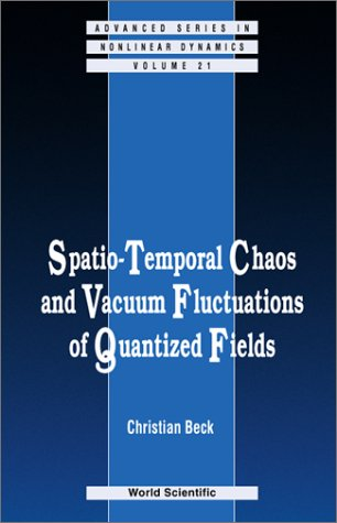 Spatio-Temporal Chaos and Vacuum Fluctuations of Quantized Fields: Temporal Chaos and Vacuum Fluctuations of Quantized Fields (Advanced Series in Nonlinear Dynamics)