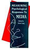 Measuring Psychological Responses to Media Messages, , 0805807179