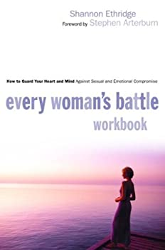 Every Woman's Battle Workbook: How to Guard Your Heart and Mind Against Sexual and Emotional Compromise 157856686X Book Cover
