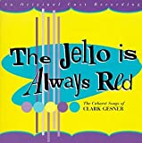 : The Jello Is Always Red: The Cabaret Songs of Clark Gesner (1997 Studio Cast)