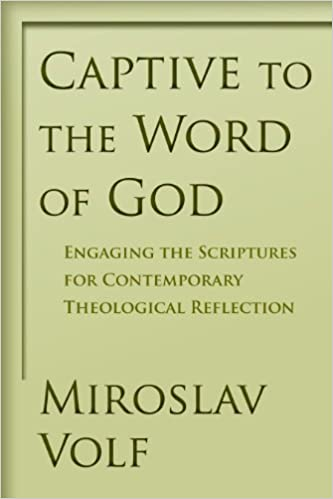 Captive to the word of god engaging the scriptures for contemporary captive to the word of god engaging the scriptures for contemporary theological reflection miroslav volf 9780802865908 amazon books fandeluxe Gallery