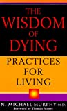 img - for The Wisdom of Dying: Practices For Living book / textbook / text book