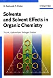 Solvents and Solvent Effects in Organic Chemistry, Christian Reichardt and Thomas Welton, 3527324739
