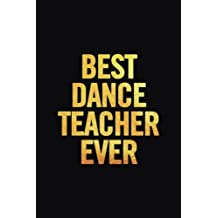 Best Dance Teacher Ever: 6x9 Lined, 100 pages, Funny Notebook for Dance Coach, Appreciation and Original Gag Gift for dance or hip hop lovers to write in, perfect for women/men