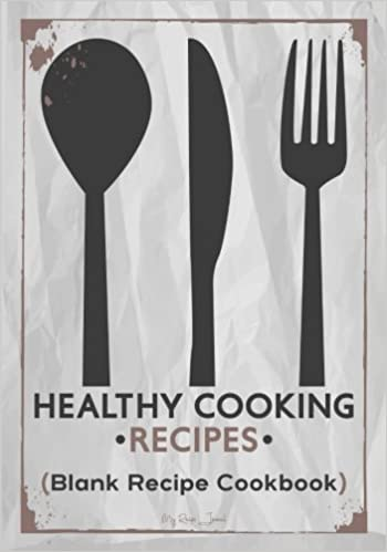 Healthy Cooking Recipes: Blank Recipe Cookbook, 7 x 10, 100 Blank Recipe Pages