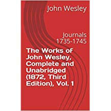 The Works of John Wesley, Complete and Unabridged (1872, Third Edition), Vol. 1: Journals 1735-1745 (Theology 2) (Italian Edition)