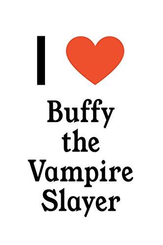 I Love Buffy the Vampire Slayer: Buffy the Vampire Slayer Designer Notebook