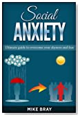 Social Anxiety: Ultimade guide to overcome your shyness and fear