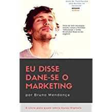 Eu disse Dane-se o Marketing!: como obter resultados com Marketing Digital sem gastar fortunas com Gurus