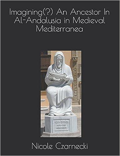 Imagining(?) An Ancestor In Al-Andalusia in Medieval Mediterranea