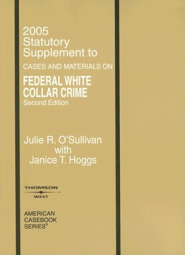 Federal White Collar Crime, Cases and Materials: 2005 Statutory Supplement (American Casebook Series)
