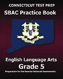 CONNECTICUT TEST PREP SBAC Practice Book English Language Arts Grade 5: Preparation for the Smarter Balanced ELA/Literacy Assessments