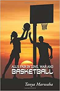 All's Fair in Love, War & Basketball: Tanya Marwaha ...