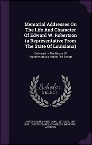 32d6326646f6 Memorial Addresses On The Life And Character Of Edward W. Robertson (a  Representative From The State Of Louisiana): Delivered In The House Of ...