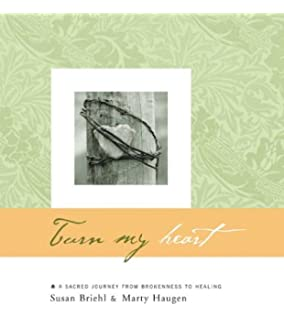 Turn My Heart: A Sacred Journey from Brokenness to Healing