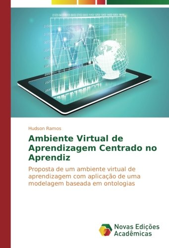 Download Ambiente Virtual de Aprendizagem Centrado no Aprendiz: Proposta de um ambiente virtual de aprendizagem com aplicação de uma modelagem baseada em ontologias (Portuguese Edition) pdf