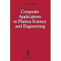 Computer Applications in Plasma Science and Engineering: [Papers, 1987] / Ed. [by] Adam T.Drobot. (Series in Health Care for Women)