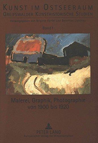 Malerei, Graphik, Photographie von 1900 bis 1920 (Kunst im Ostseeraum) (German Edition) by Peter Lang GmbH, Internationaler Verlag der Wissenschaften