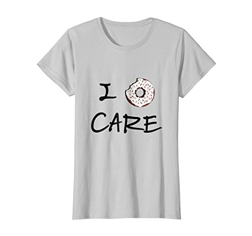 Womens I Donut Care T-Shirt I Do Not Care Junk Food Pun Pastry Tee Large Silver