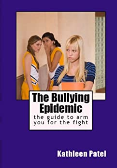 The Bullying Epidemic-the guide to arm you for the fight by [Patel, Kathleen]