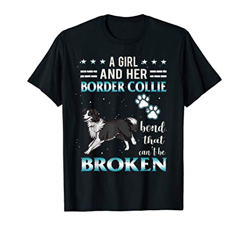 A Girl And Her Border Collie Can't Be Broken T-Shirt