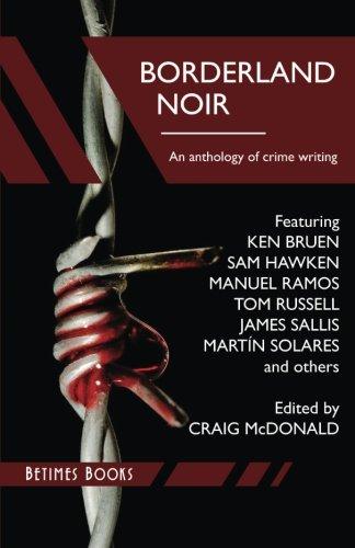 Borderland Noir: Stories & Essays of Love & Death across the Rio Grande