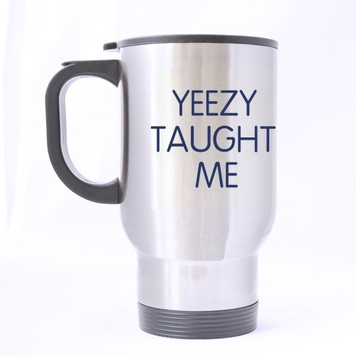Price comparison product image Yeezy Taught Me-Funny Dirty Parody Joke Geek Hipster Travel Mug (Sliver) For Coffee or Tea, 14-Ounce 100% Stainless Steel