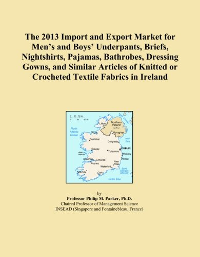 The 2013 Import and Export Market for Men's and Boys' Underpants, Briefs, Nightshirts, Pajamas, Bathrobes, Dressing Gowns, and Similar Articles of Knitted or Crocheted Textile Fabrics in Ireland