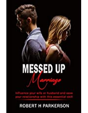 Messed Up Marriage: Influence Your Wife or Husband and Save Your Relationship With This Essential Skill