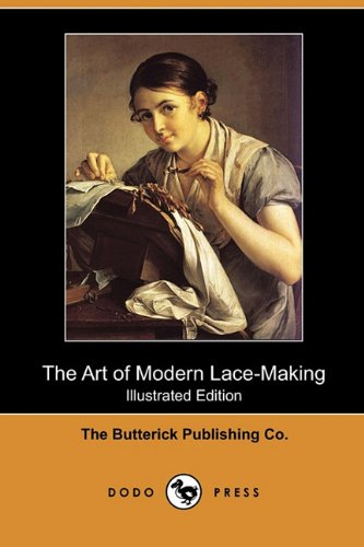Download The Art of Modern Lace-Making (Illustrated Edition) (Dodo Press) ebook