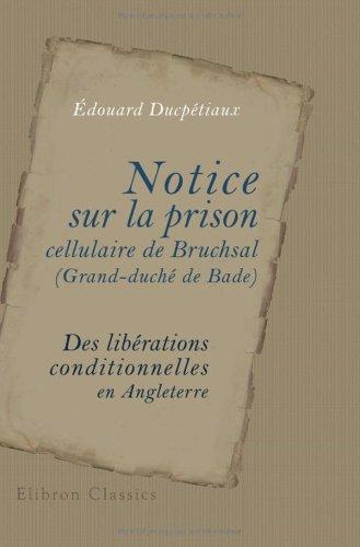 Notice sur la prison cellulaire de Bruchsal, (Grand-duché de Bade): Des libérations conditionnelles en Angleterre Broché – 13 juin 2001 édouard Ducpétiaux BookSurge Publishing 1421219174 0923-WS1701-A01010-1421219174