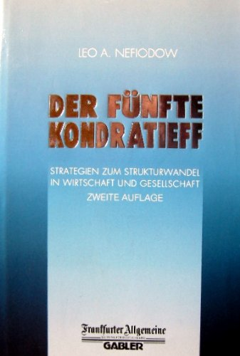 Der fünfte Kondratieff. Strategien zum Strukturwandel in Wirtschaft und Gesellschaft