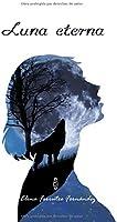 Luna Eterna: Escritos De Una Medio Licántropa