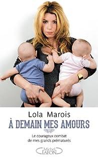A demain mes amours - Le courageux combat de mes grands prématurés par Lola Marois