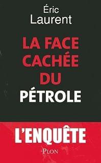 La face cachée du pétrole : [l'enquête], Laurent, Eric