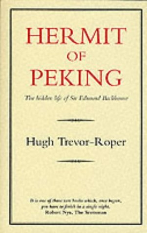 Hermit of Peking: The Hidden Life of Sir Edmund Backhouse (History and Politics)