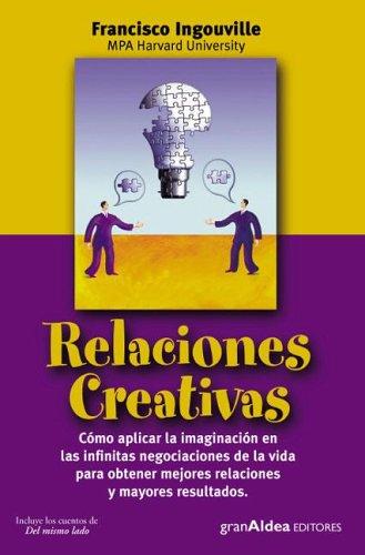 Relaciones Creativas (Spanish Edition) by Gran Aldea Editores