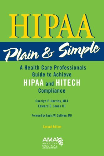 HIPAA Plain and Simple: A Health Care Professionals Guide to Achieve HIPPA and HITECH Compliance:2nd (Second) edition