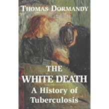 The White Death: A History of Tuberculosis