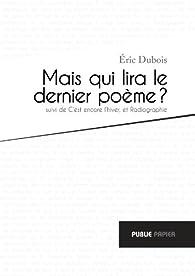 Mais qui lira le dernier poème ? par Eric Dubois